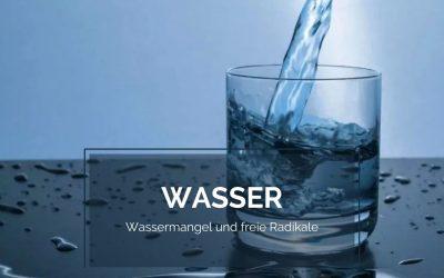Lebensmittel Wasser – Wassermangel und Freie Radikale